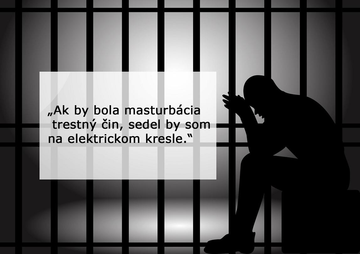 Ak by bola masturbácia trestný čin, sedel by som na elektrickom kresle