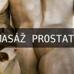 Vyskúšali ste už masáž prostaty?