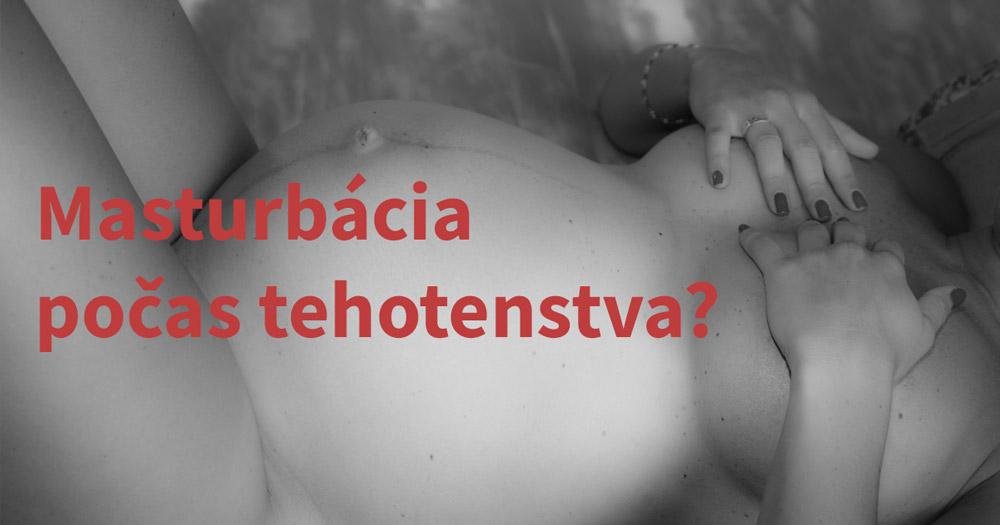 Je masturbácia počas tehotenstva nebezpečná?